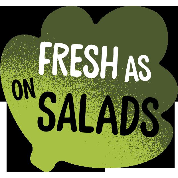 Fresh as on salads